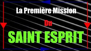 La Première Mission du SAINT ESPRIT