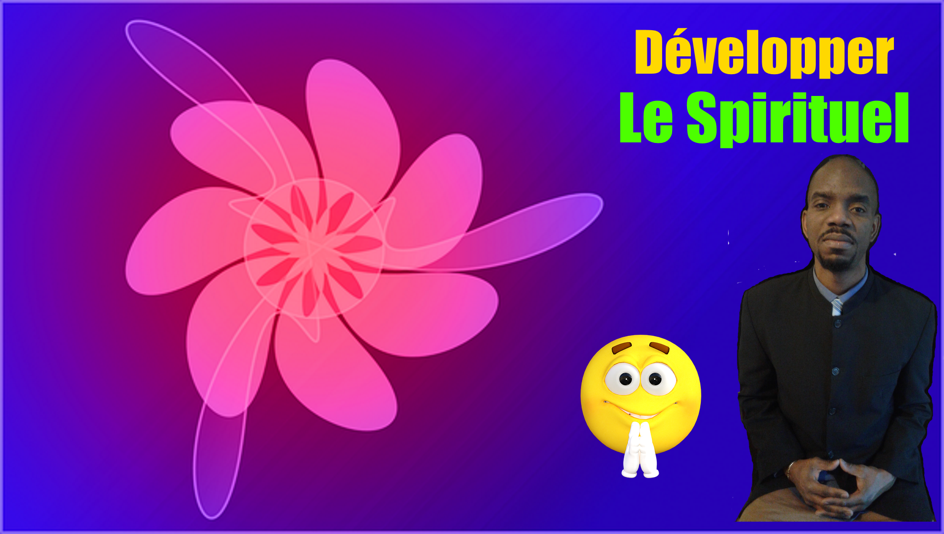 Comment developper tes capacites spirituelles